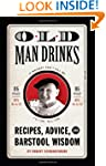 Old Man Drinks: Recipes, Advice, and...