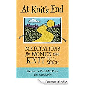 At Knit's End: Meditations for Women Who Knit Too Much (English Edition)