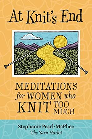 At knit 39 s end meditations for women who knit too much for Craft hobbies for women