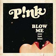 Blow Me (One Last Kiss) (Explicit Version)