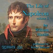 The Life of Napoleon: Volume 3 Audiobook by William Hazlitt Narrated by Robert Bethune