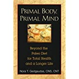 Primal Body. Primal Mind: The Secrets of the Paleo Diet and New Discoveries in Brain and Longevity Science by...