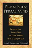 img - for Primal Body. Primal Mind: The Secrets of the Paleo Diet and New Discoveries in Brain and Longevity Science by Nora T. Gedgaudas ( 2011 ) Paperback book / textbook / text book
