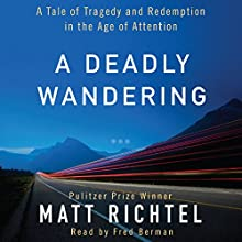 A Deadly Wandering: A Tale of Tragedy and Redemption in the Age of Attention (       UNABRIDGED) by Matt Richtel Narrated by Fred Berman