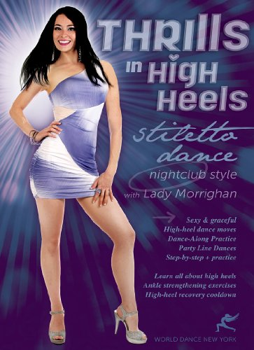 Thrills In High Heels - Stiletto Dance Nightclub Style, With Lady M: A Sexy-Dancing How-To Anyone Can Do