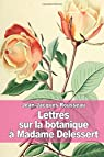 Lettres sur la botanique: � Madame Delessert par Rousseau