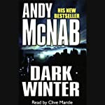 Dark Winter (       UNABRIDGED) by Andy McNab Narrated by Clive Mantle