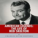 American Legends: The Life of Red Skelton |  Charles River Editors