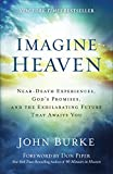 Imagine Heaven: Near-Death Experiences, God's Promises, and the Exhilarating Future th (Paperback)