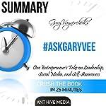 Summary of #AskGaryVee by Gary Vaynerchuk: One Entrepreneur's Take on Leadership, Social Media, and Self-Awareness |  Ant Hive Media