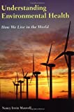 img - for Understanding Environmental Health How We Live in the World by Nancy Irwin Maxwell [Jones & Bartlett Publishers,2008] [Paperback] book / textbook / text book