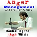 Anger Management and Real Life Stories: Controlling the Rage Within (       UNABRIDGED) by Belinda Grattison Narrated by Claton Butcher