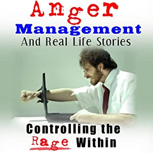 Anger Management and Real Life Stories: Controlling the Rage Within | [Belinda Grattison]