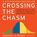 Crossing the Chasm: Marketing and Selling Technology Projects to Mainstream Customers Audiobook by Geoffrey A. Moore Narrated by Mike Chamberlain