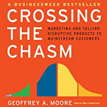 Crossing the Chasm: Marketing and Selling Technology Projects to Mainstream Customers (       UNABRIDGED) by Geoffrey A. Moore Narrated by Mike Chamberlain