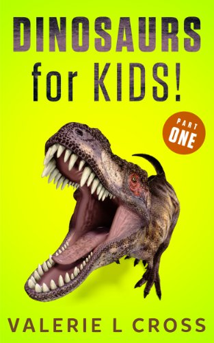 Free Kindle Book : Dinosaurs for Kids Part 1; Cool Dinosaurs Book with Amazing Pictures and Fun Facts!