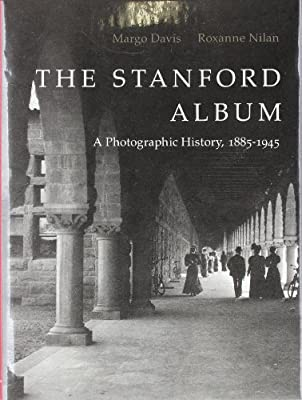 The Stanford (University) Album: A Photographic History, 1885-1945