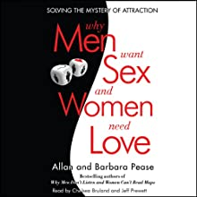 Why Men Want Sex and Women Need Love: Solving the Mystery of Attraction (       UNABRIDGED) by Allan Pease, Barbara Pease Narrated by Chelsea Bruland, Jeff Prewett