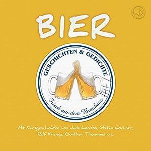 Bier. Geschichten und Gedichte frisch aus dem Brauhaus Audiobook