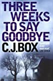 C. J. Box Three Weeks to Say Goodbye
