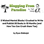 5 Wicked Mental Blocks I Crushed to Write and Publish 50 Books in 10 Months (and How You Can Crush Them Too) | Ryan Biddulph