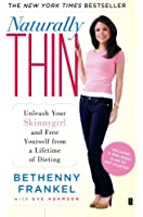 Naturally Thin: Unleash Your SkinnyGirl and Free Yourself from a Lifetime of Dieting (English Edition)