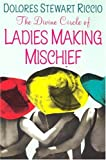 img - for The Divine Circle Of Ladies Making Mischief (Circle, Book 3) book / textbook / text book
