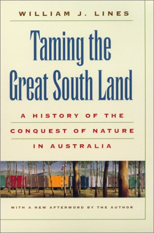 Image for Taming the Great South Land: A History of the Conquest of Nature in Australia