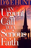 An Urgent Call to a Serious Faith (0736903135) by Hunt, Dave