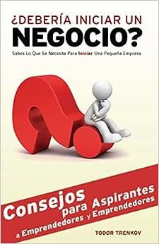 ?Deberia Iniciar Un Negocio?: Sabes Lo Que Se Necesita Para Iniciar Una Pequena Empresa (Spanish Edition)