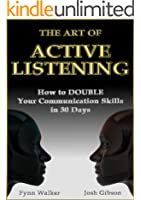 The Art of Active Listening: How to Double Your Communication Skills in 30 Days (English Edition)