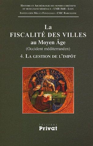 La fiscalité des villes au Moyen Age (Occident méditerranéen) : Tome 4, La gestion de l'impôt (méthodes, moyens, résultats)