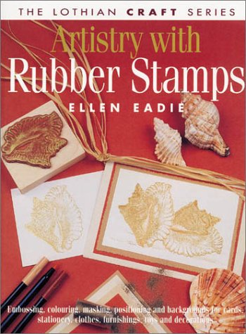 Artistry with Rubber Stamps: Embossing, Colouring, Masking, Positioning and Backgrounds for Cards, Stationery, Clothes, Furnishings, Toys and Decorations (Lothian Australian Craft)