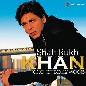 Shah Rukh Khan - King of Bollywood