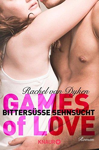 Rachel van Dyken - Games of Love - Bittersüße Sehnsucht: Roman