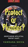 Protect or Plunder?: Understanding Intellectual Property Rights (Global Issues) (1842771094) by Shiva, Vandana