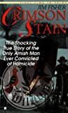 Crimson Stain: The Shocking True Story of the Only Amish Man Ever Convicted of Homicide  (Berkley True Crime)