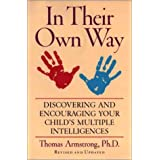 In Their Own Way: Discovering and Encouraging Your Child's Multiple Intelligences ~ Thomas Armstrong