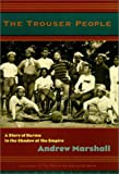The Trouser People: A Story of Burma in the Shadow of the Empire (1582432422) by Andrew Marshall