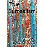 img - for [ True Surrealism [ TRUE SURREALISM ] By Klim, Christopher ( Author )Aug-02-2011 Paperback book / textbook / text book