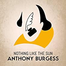 Nothing Like the Sun (       UNABRIDGED) by Anthony Burgess Narrated by Sean Barrett