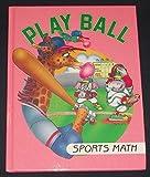 Play Ball: Sports Math (I Love Math, No 6)