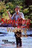 Standing in a River Waving a Stick (0684824256) by John Gierach