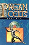 The Pagan Celts (1871083613) by Anne Ross