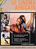echange, troc Elisabeth Lequeret - Le Cinéma africain : Un continent à la recherche de son propre regard