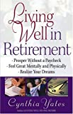 Living Well in Retirement: Prosper Without a Paycheck, Feel Great Mentally and Physically, Realize Your Dreams