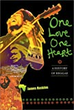 One Love, One Heart: A History of Reggae (0786804793) by Haskins, Jim