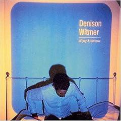 Denison Witmer - Of Joy & Sorrow