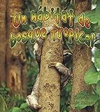 img - for Un Habitat de Bosque Tropical = A Rainforest Habitat (Introduction a Los Habitats) (Spanish Edition) book / textbook / text book