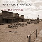 The Legend of Arthur Tanner and Johnny Red | Jason Wallace
